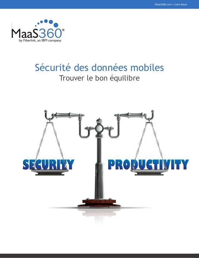 1 MaaS360.com > Livre blanc Sécurité des données mobiles Trouver le bon équilibre