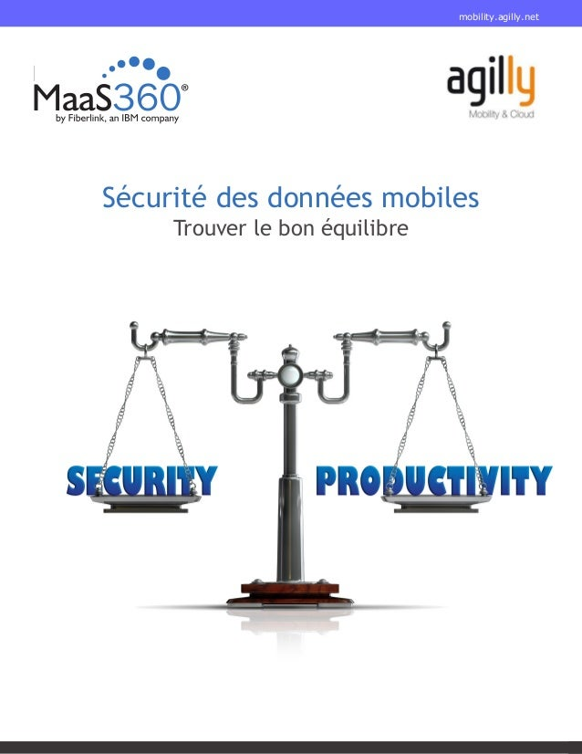 1 MaaS360.com > Livre blanc Sécurité des données mobiles Trouver le bon équilibre mobility.agilly.net