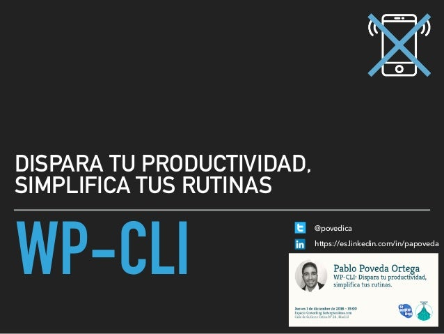 WP-CLI DISPARA TU PRODUCTIVIDAD, SIMPLIFICA TUS RUTINAS https://es.linkedin.com/in/papoveda @povedica