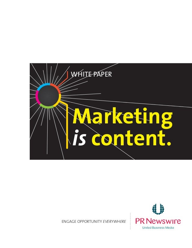 Marketing is content. White Paper ENGAGE OPPORTUNITY EVERYWHERE ............