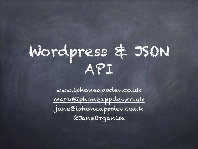 Wordpress & JSON API www.iphoneappdev.co.uk mark@iphoneappdev.co.uk jane@iphoneappdev.co.uk @JaneOrganise