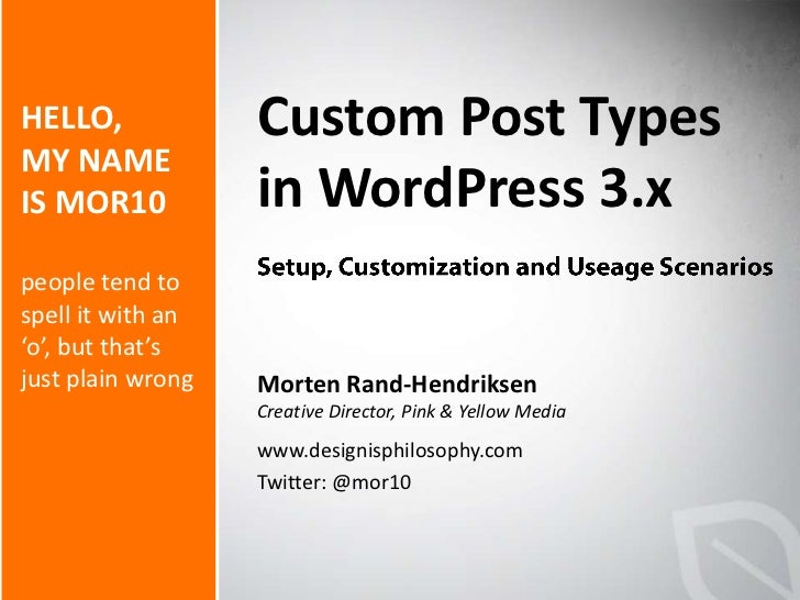 Custom Post Types in WordPress 3.x<br />Setup, Customization and Useage Scenarios<br />Morten Rand-Hendriksen<br />Creativ...