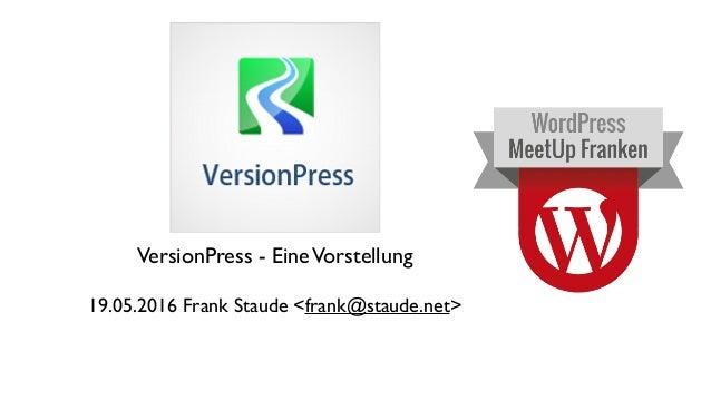 VersionPress - EineVorstellung 19.05.2016 Frank Staude <frank@staude.net>