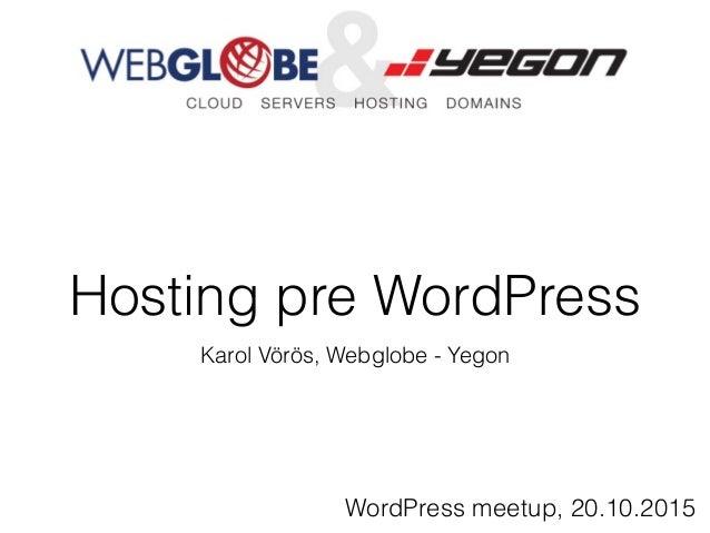 Hosting pre WordPress Karol Vörös, Webglobe - Yegon WordPress meetup, 20.10.2015