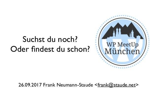 Suchst du noch? Oder findest du schon? 26.09.2017 Frank Neumann-Staude <frank@staude.net>