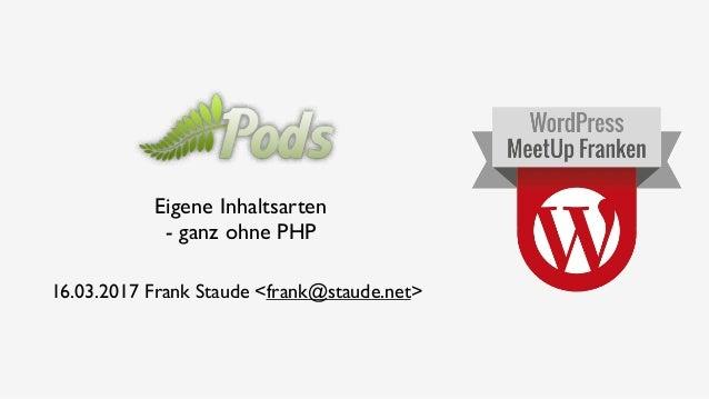 16.03.2017 Frank Staude <frank@staude.net> Eigene Inhaltsarten  - ganz ohne PHP