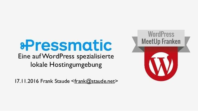 Eine auf WordPress spezialisierte lokale Hostingumgebung 17.11.2016 Frank Staude <frank@staude.net>
