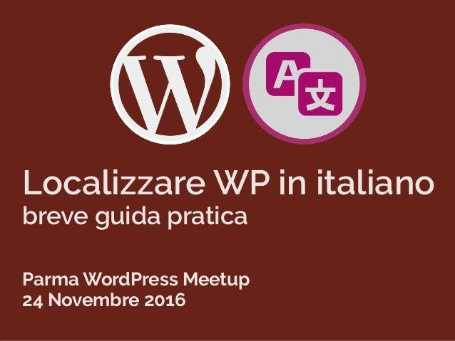 Localizzare WP in italiano breve guida pratica Parma WordPress Meetup 24 Novembre 2016