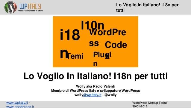 www.wpitaly.it - WordPress Meetup Torino 30/01/2016 Lo Voglio In Italiano! i18n per tutti l10n Temi i18 n Plugi n WordPre ...