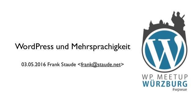 WordPress und Mehrsprachigkeit 03.05.2016 Frank Staude <frank@staude.net>