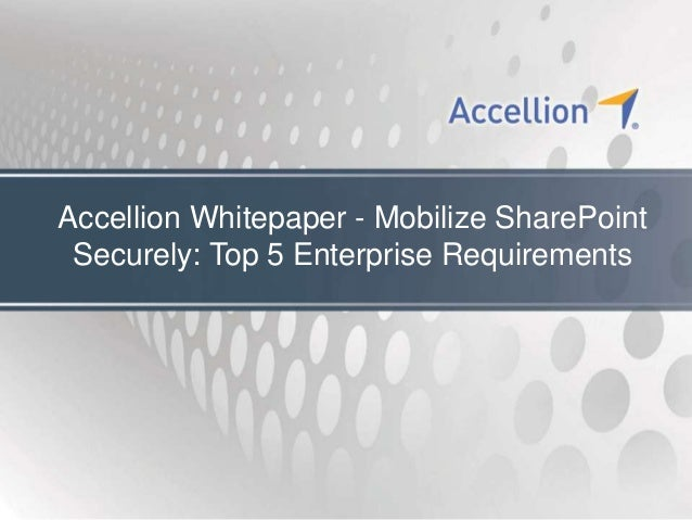 Accellion Whitepaper - Mobilize SharePoint Securely: Top 5 Enterprise Requirements