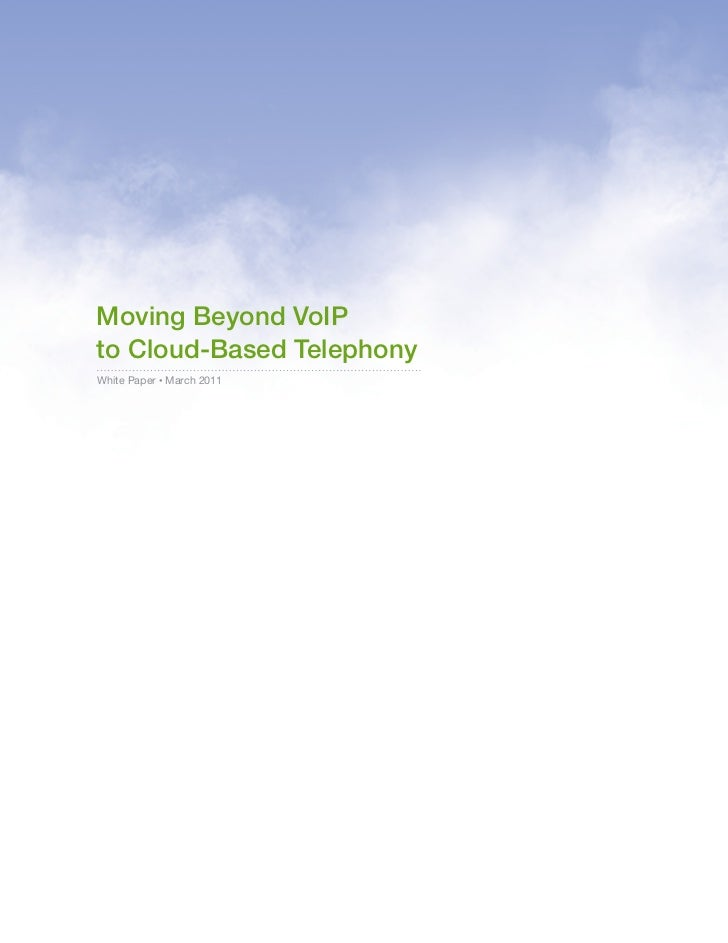Moving Beyond VoIPto Cloud-Based TelephonyWhite Paper • March 2011                           To learn more, please visit f...
