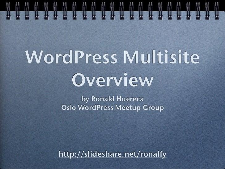WordPress Multisite    Overview        by Ronald Huereca   Oslo WordPress Meetup Group   http://slideshare.net/ronalfy