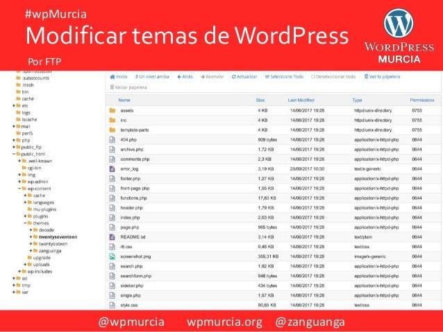 @wpmurcia wpmurcia.org @zanguanga #wpMurcia Modificar temas deWordPress Por FTP