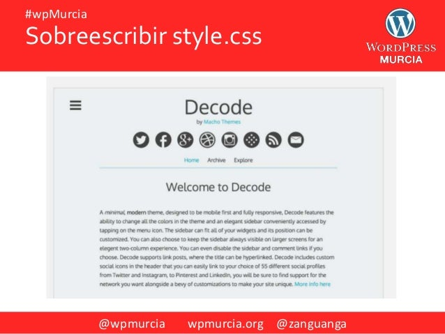 @wpmurcia wpmurcia.org @zanguanga #wpMurcia https://codex.wordpress.org/Child_Themes Sobreescribir style.css