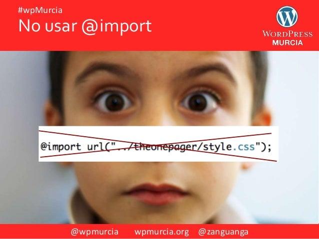 @wpmurcia wpmurcia.org @zanguanga #wpMurcia No usar @import