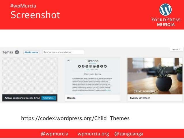 @wpmurcia wpmurcia.org @zanguanga #wpMurcia https://codex.wordpress.org/Child_Themes Screenshot
