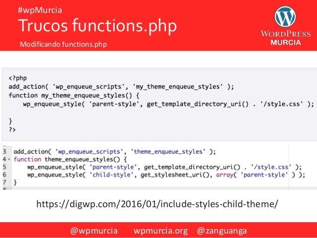 @wpmurcia wpmurcia.org @zanguanga #wpMurcia Trucos functions.php Modificando functions.php https://digwp.com/2016/01/inclu...