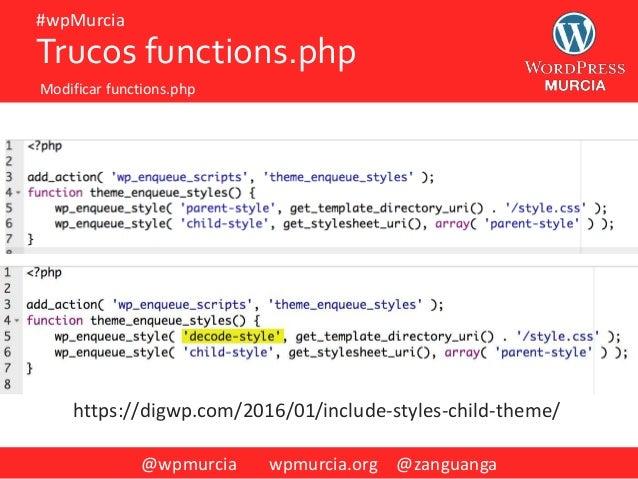 @wpmurcia wpmurcia.org @zanguanga #wpMurcia Trucos functions.php Modificar functions.php https://digwp.com/2016/01/include...