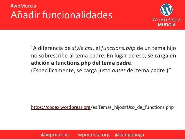"@wpmurcia wpmurcia.org @zanguanga #wpMurcia ""A diferencia de style.css, el functions.php de un tema hijo no sobrescribe al..."