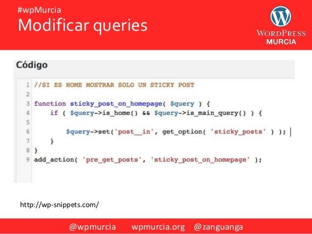@wpmurcia wpmurcia.org @zanguanga #wpMurcia Modificar queries http://wp-snippets.com/