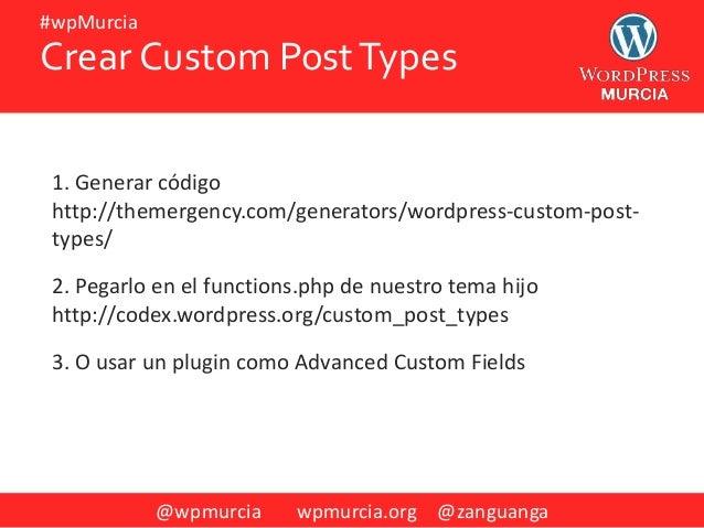 @wpmurcia wpmurcia.org @zanguanga #wpMurcia Crear Custom PostTypes 1. Generar código http://themergency.com/generators/wor...