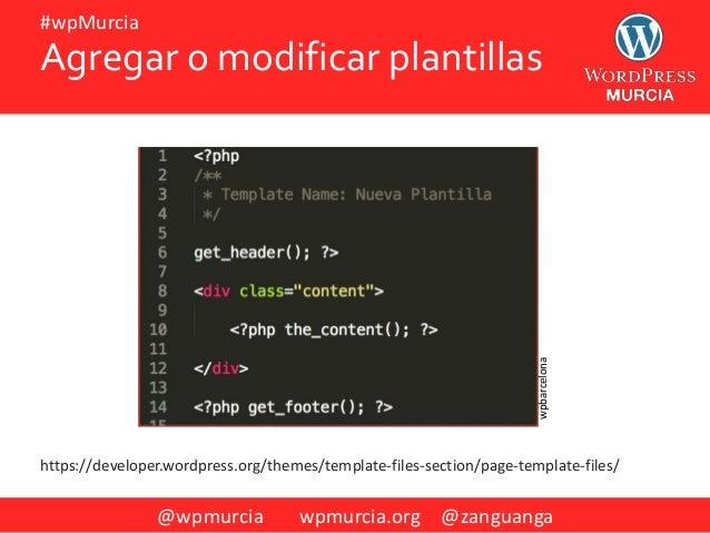 @wpmurcia wpmurcia.org @zanguanga #wpMurcia Agregar o modificar plantillas https://developer.wordpress.org/themes/template...
