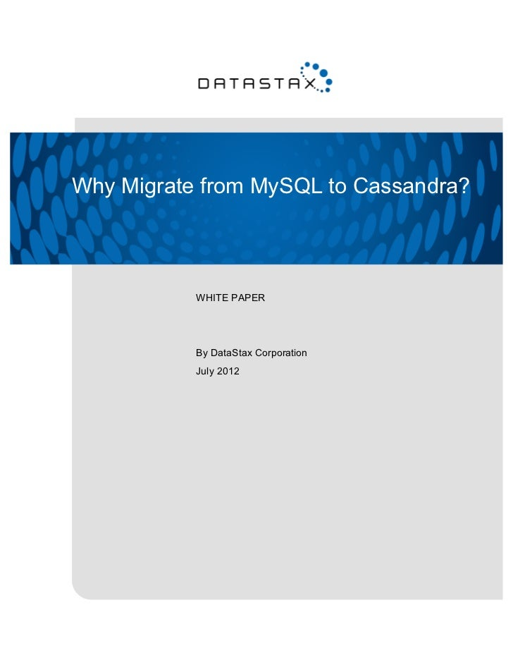 Why Migrate from MySQL to Cassandra?           WHITE PAPER           By DataStax Corporation           July 2012