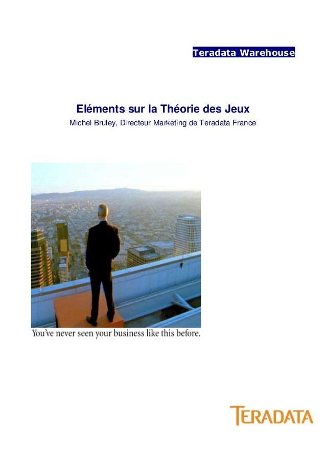 Teradata Warehouse Eléments sur la Théorie des JeuxMichel Bruley, Directeur Marketing de Teradata France