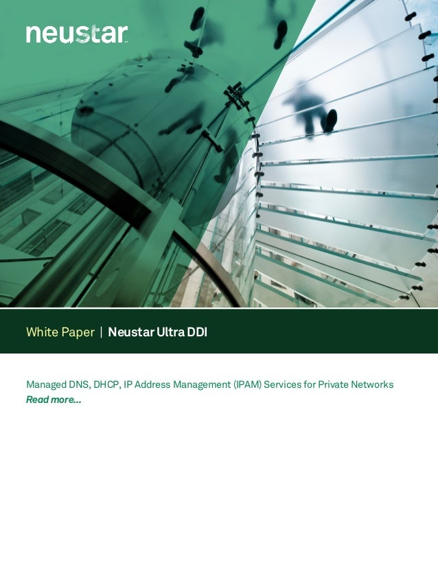 White Paper | Neustar Ultra DDI Managed DNS, DHCP, IP Address Management (IPAM) Services for Private Networks Read more...