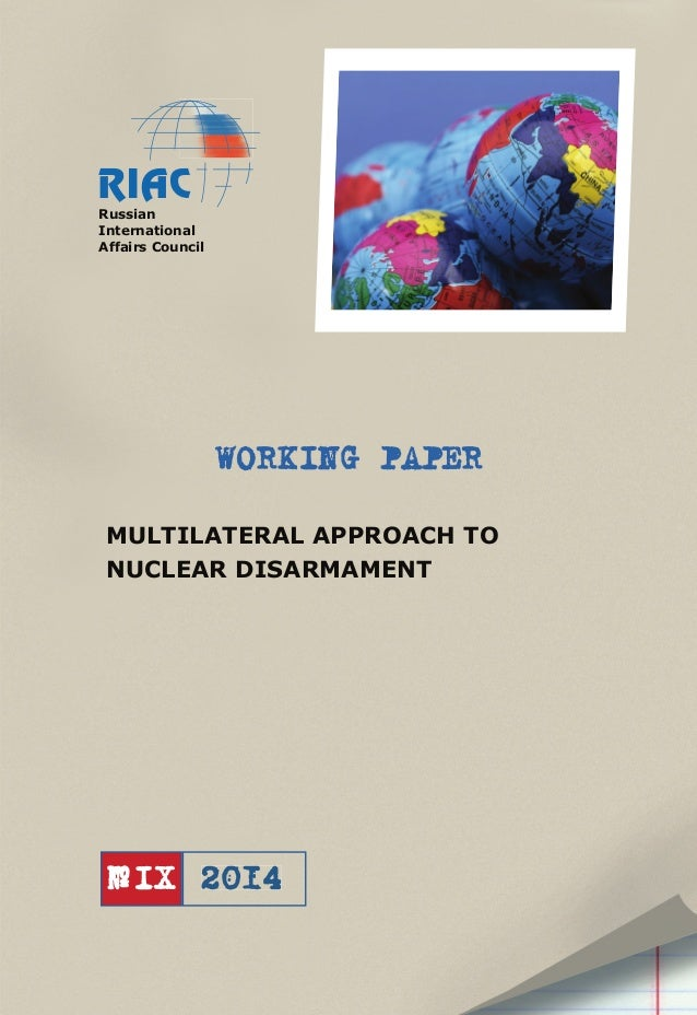 Russian International Affairs Council  WORKING PAPER MULTILATERAL APPROACH TO NUCLEAR DISARMAMENT  № IX