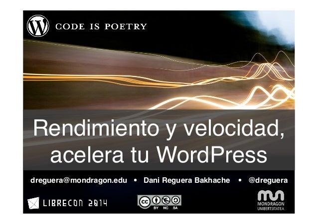 Rendimiento y velocidad,  acelera tu WordPress  dreguera@mondragon.edu Ÿ Dani Reguera Bakhache Ÿ @dreguera