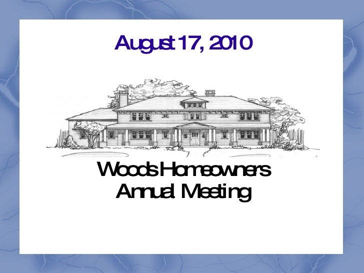August 17, 2010 Woods Homeowners Annual Meeting