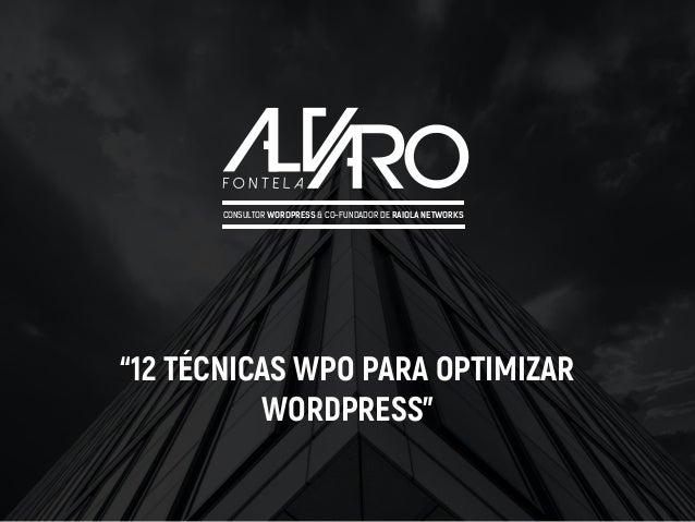 "CONSULTOR WORDPRESS & CO-FUNDADOR DE RAIOLA NETWORKS ""12 TÉCNICAS WPO PARA OPTIMIZAR WORDPRESS"""