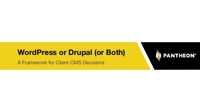 WordPress or Drupal (or Both) A Framework for Client CMS Decisions