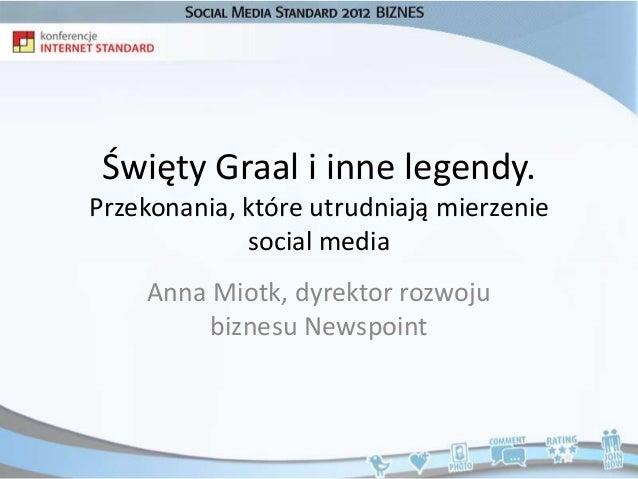 Święty Graal i inne legendy.Przekonania, które utrudniają mierzenie             social media    Anna Miotk, dyrektor rozwo...