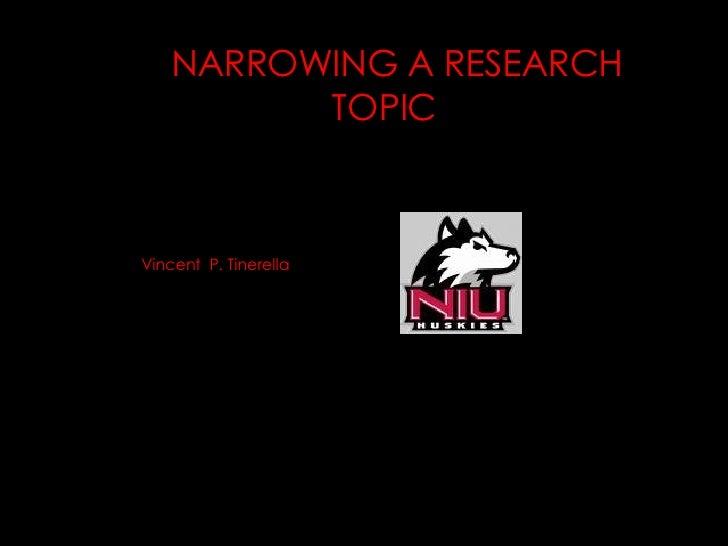 N NARROWING A RESEARCH TOPIC <ul><li>Vincent  P. Tinerella </li></ul>