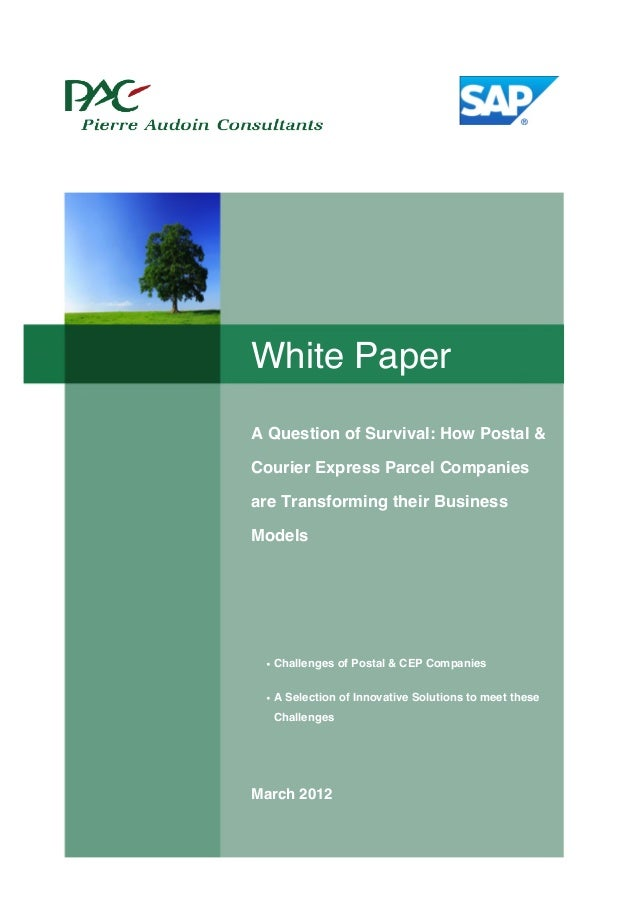 White Paper A Question of Survival: How Postal & Courier Express Parcel Companies are Transforming their Business Models •...