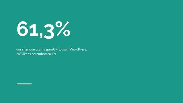 97,7%* dos sites que usam WordPress usam uma versão que ainda recebe atualizações de segurança automaticamente. (W3Techs, ...