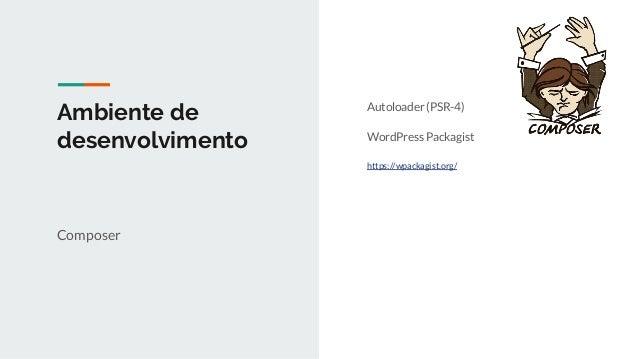 Ambiente de desenvolvimento Qualidade de código WordPress Coding Standards (CodeSniffer) https://github.com/WordPress/Word...