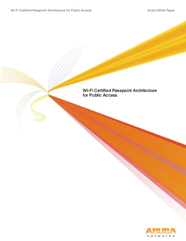 Wi-Fi Certified Passpoint Architecture for Public Access Aruba White Paper Wi-Fi Certified Passpoint Architecture for Publ...