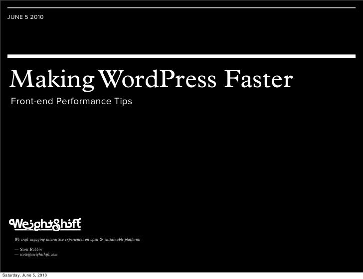 JUNE 5 2010        Making WordPress Faster     Front-end Performance Tips          We craft engaging interactive experienc...