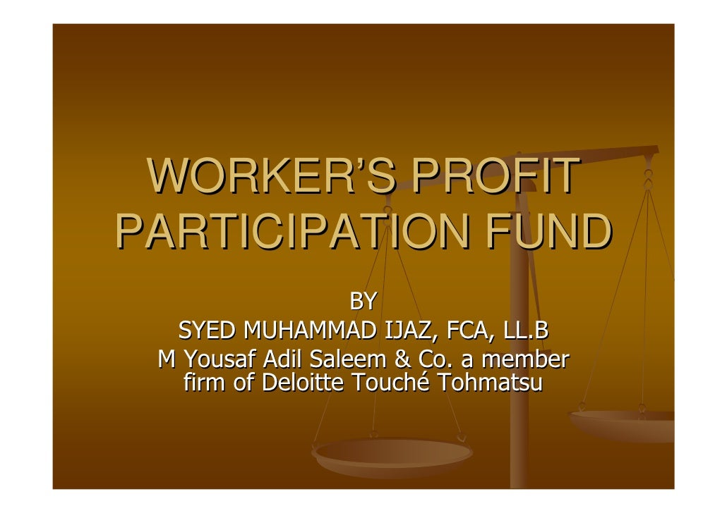 WORKER'S PROFIT PARTICIPATION FUND                     BY   SYED MUHAMMAD IJAZ, FCA, LL.B  M Yousaf Adil Saleem & Co. a me...