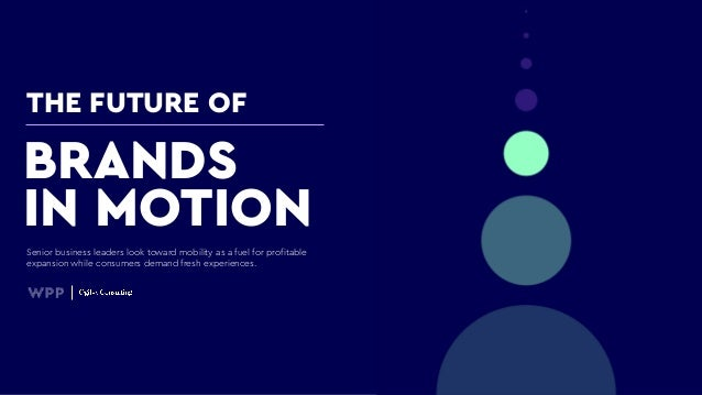 THE FUTURE OF Senior business leaders look toward mobility as a fuel for profitable expansion while consumers demand fresh...