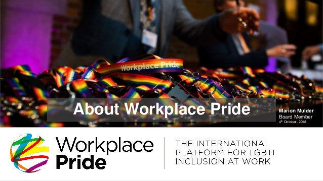 Marion Mulder Board Member 4th October, 2018 About Workplace Pride