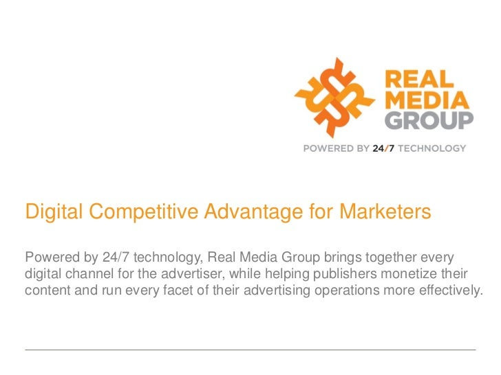 Digital Competitive Advantage for MarketersPowered by 24/7 technology, Real Media Group brings together everydigital chann...