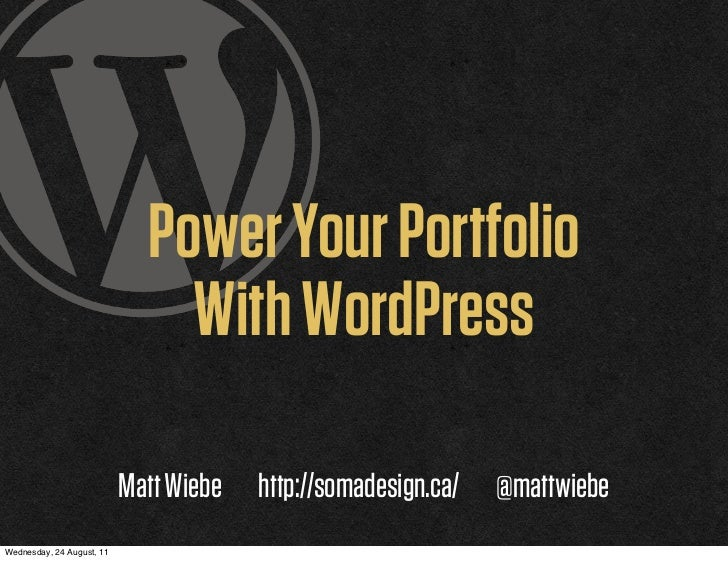 Power Your Portfolio                               With WordPress                           Matt Wiebe   http://somadesign...