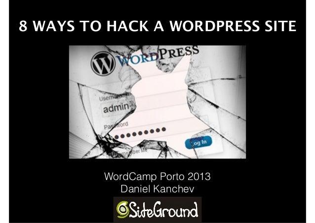 8 WAYS TO HACK A WORDPRESS SITE  WordCamp Porto 2013 Daniel Kanchev