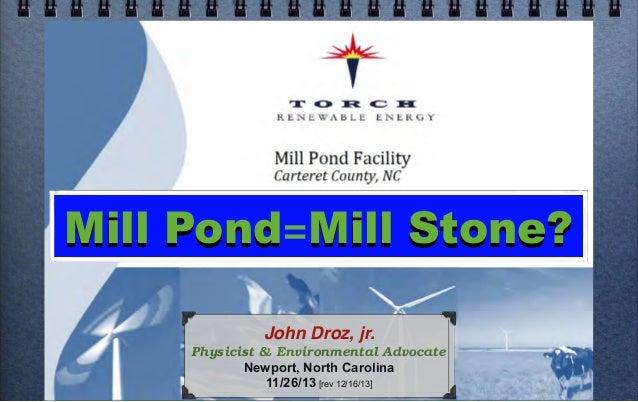 Mill Pond=Mill Stone? John Droz, jr. Physicist & Environmental Advocate Newport, North Carolina 11/26/13 [rev 12/16/13]