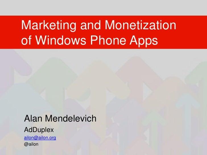Marketing and Monetization of Windows Phone Apps<br />Alan Mendelevich<br />AdDuplex<br />ailon@ailon.org<br />@ailon<br />
